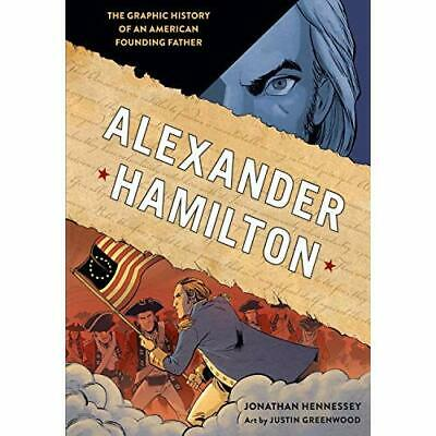 Alexander Hamilton: The Graphic History of an American  - Hardcover NEW Hennesse