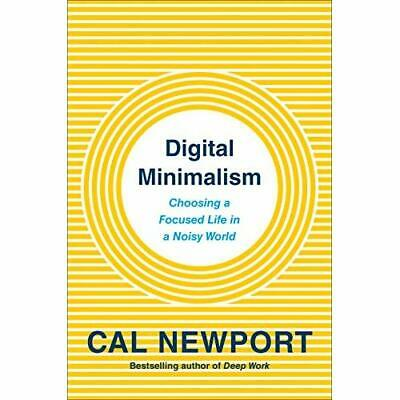 Digital Minimalism: Choosing­ a Focused Life in a Noisy - Hardback NEW Newport,