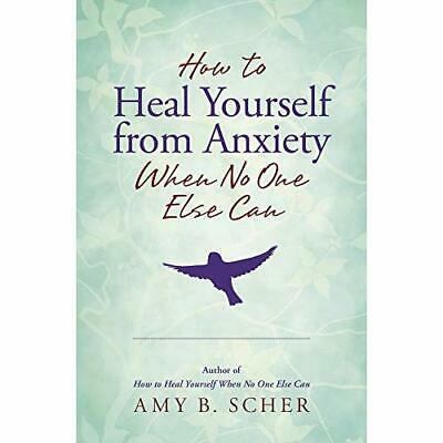 How to Heal Yourself from Anxiety When No One Else Can - Paperback / softback NE