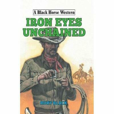 Iron Eyes Unchained (A Black Horse Western) - Hardback NEW Black, Rory 01/06/201