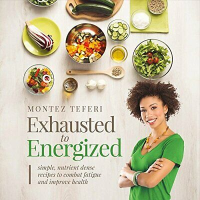 Exhausted to Energized: Simple, Nutrient Dense Recipes  - Paperback NEW Teferi,