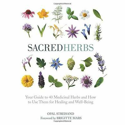 Sacred Herbs: Your Guide to 40 Medicinal Herbs and How  - Hardback NEW Streisand