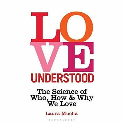 Love Understood: The Science of Who, How and Why We Lov - Hardback NEW Mucha, La
