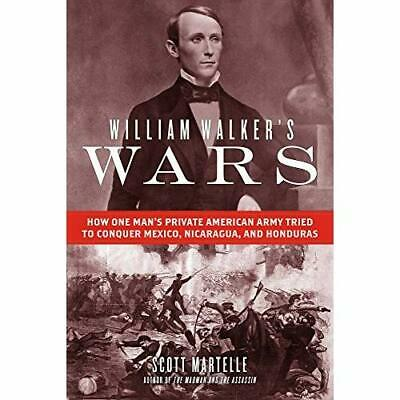 William Walker's Wars: How One Man's Private American A - Hardback NEW Martelle,