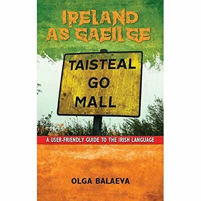 Ireland as Gaeilge: A User-Friendly Guide to the Irish  - Paperback NEW Balaeva,
