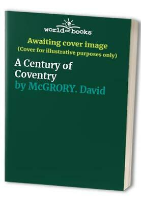 A Century of Coventry by McGRORY. David Book The Cheap Fast Free Post