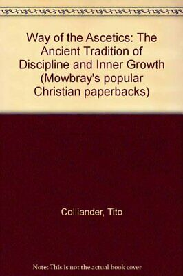 Way of the Ascetics: The Ancient Tradition of D... by Colliander, Tito Paperback