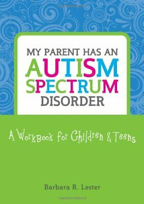 My Parent has an Autism Spectrum Disorder: A Workbook for Children and Teens-Ba
