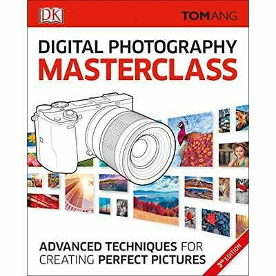 Digital Photography Masterclass: Advanced Techniques for Creating Perfect Pictur