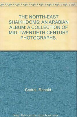 North East Shaikhdoms: A Collection of Mid-twentie... by Codrai, Ronald Hardback