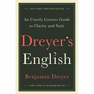 Dreyer's English: An Utterly Correct Guide to Clarity a - Hardback NEW Dreyer, B