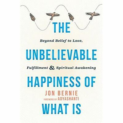 The Unbelievable Happiness of What Is: Beyond Belief to - Paperback NEW Bernie,