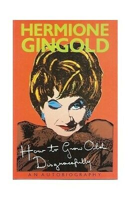 How to Grow Old Disgracefully: An Autobiography by Gingold, Hermione Hardback