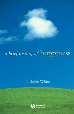 A Brief History of Happiness (Brief Histories of... by White, Nicholas Paperback
