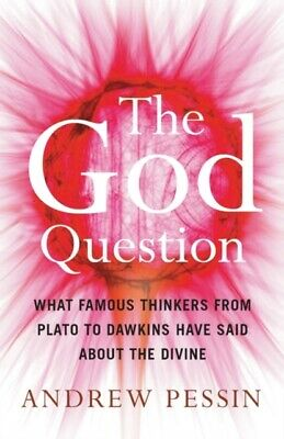 The God Question: What Famous Thinkers from Plato to Dawkins Have...