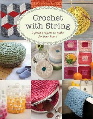 Crochet with String: 9 Great Projects to Make for Your Home by Jemima Schlee The