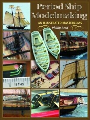 Period Ship Modelmaking: An Illustrated Masterclass (Hardcover), ...