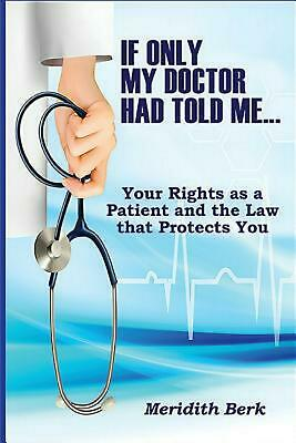 If Only My Doctor Had Told Me...: Your Rights as a Patient and the Law That Prot