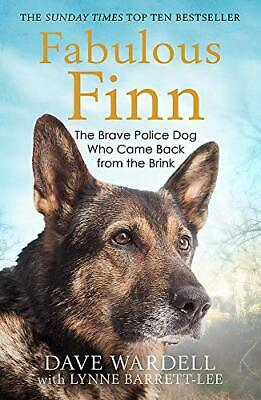 Fabulous Finn: The Brave Police Dog Who Came Back from the B... by Wardell, Dave