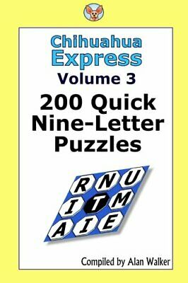 Chihuahua Express Volume 3: 200 Quick Nine-letter Puzzles by Walker, Alan Book