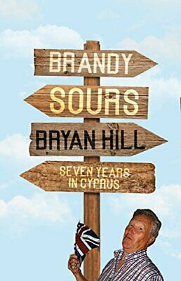 Brandy Sours: Seven Years in Cyprus by Bryan Hill Book The Cheap Fast Free Post