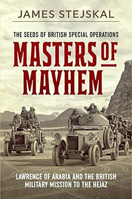 Masters of Mayhem: Lawrence of Arabia and the British Mili... by Stejskal, James