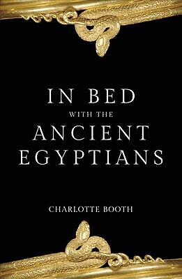 In Bed With the Ancient Egyptians by Charlotte Booth Paperback Book Free Shippin