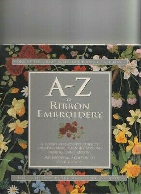 A-Z of Ribbon Embroidery: Creating more than 40 Dazzling Designs .SPIRAL BOUND