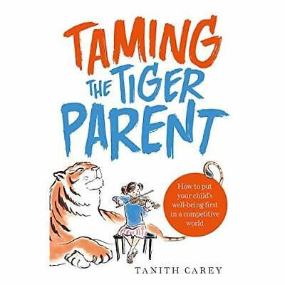Taming the Tiger Parent: How to put your child's well-b - Paperback NEW Tanith C