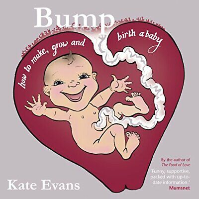 Bump: How To Make, Grow and Birth A Baby - Paperback NEW Evans, Kate 2014-04-17