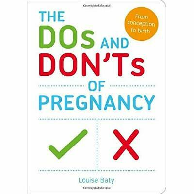 The Dos and Don'ts of Pregnancy: From Conception to Bir - Paperback NEW Louise B