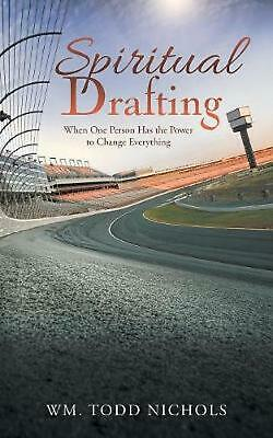 Spiritual Drafting: When One Person Has the Power to Change Everything by Wm Tod