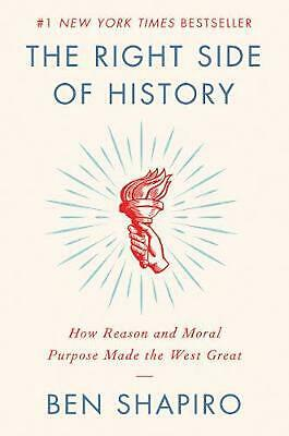 The Right Side of History: How Reason and Moral Purpose Made the West Great by B