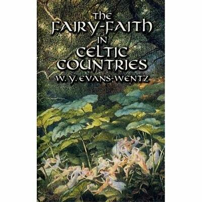 The Fairy-Faith in Celtic Countries - Paperback NEW W. Y. Evans-Wen 2003-03-28