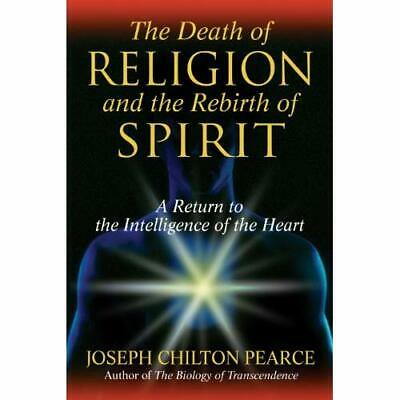 Death of Religion and the Rebirth of Spirit: A Return t - Hardcover NEW Pearce,