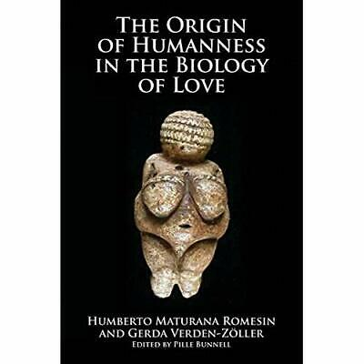 The Origin of Humanness in the Biology of Love - Paperback NEW Maturana, Humbe 2