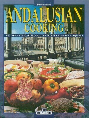 Andalusian Cooking: Recipes,Typical Productes, Wines, Cheeses, Liquors By Bonec