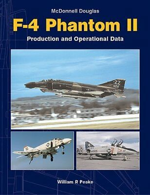 Peake: Mc Donnell Douglas F-4 Phantom II - Production and Operational Data Jet