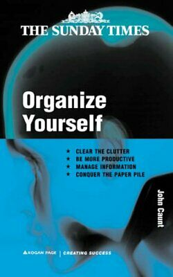 Organise Yourself (Creating Success) By John Caunt. 9780749432614