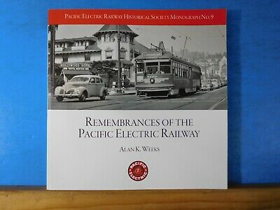Remembrances Of The Pacific Electric Railway By Alan Weeks Monograph #9