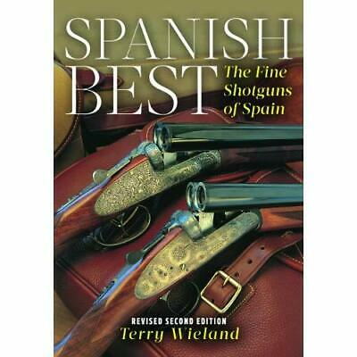 Spanish Best: The Fine Shotguns of Spain - Paperback NEW Wieland, Terry 2014-10-