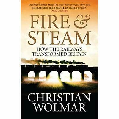 Fire and Steam: A New History of the Railways in Britai - Paperback NEW Wolmar,