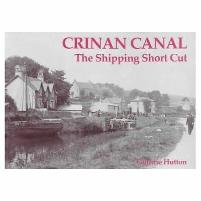 Crinan Canal - the Shipping Short Cut - Paperback NEW Hutton, Guthrie 2003-07-01