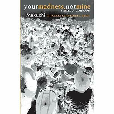 Your Madness, Not Mine: Stories of Cameroon (Monographs - Paperback NEW Makuchi