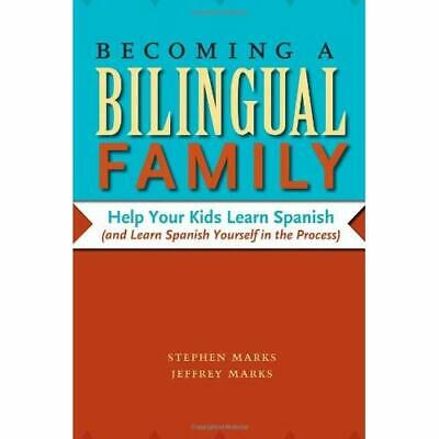 Becoming a Bilingual Family: Help Your Kids Learn Spani - Paperback NEW Marks, S