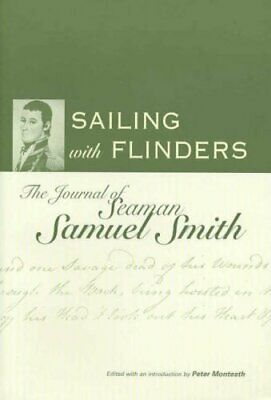 Sailing with Flinders: The Journal of Seaman Sam... by Monteath, Peter Paperback