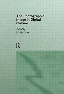 The Photographic Image in Digital Culture (Comedia) by Lister, Martin Paperback