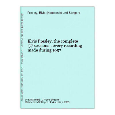 Elvis Presley, the complete '57 sessions : every recording made during 1957 Pres