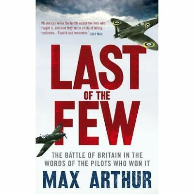 Last of the Few: The Battle of Britain in the Words of  - Paperback NEW Arthur,