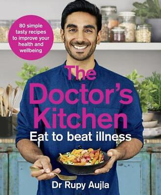 The Doctor's Kitchen - Eat to Beat Illness: A Simple Way to Cook and Live the He